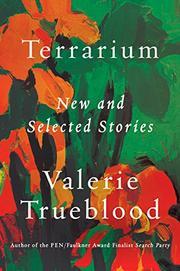 TERRARIUM by Valerie Trueblood
