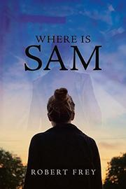 WHERE IS SAM by Robert  Frey
