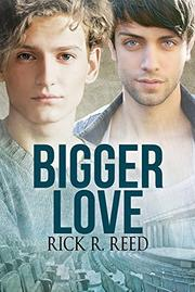 BIGGER LOVE by Rick R. Reed