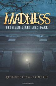 MADNESS BETWEEN LIGHT AND DARK by Kathlaine C.  Gill