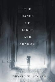THE DANCE OF LIGHT AND SHADOW by David W.  Stoner