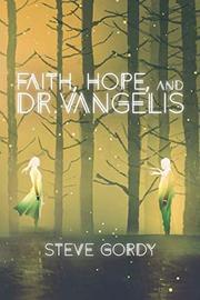 FAITH, HOPE, AND DR. VANGELIS by Steve  Gordy