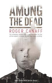 AMONG THE DEAD by Roger  Canaff