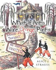 WHAT IF ANTS WORE ORANGE PANTS? by Alice J Strauss