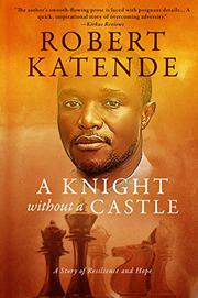 A KNIGHT WITHOUT A CASTLE by Robert  Katende