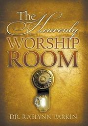 THE HEAVENLY WORSHIP ROOM by Raelynn  Parkin