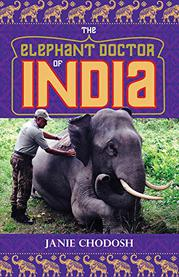 THE ELEPHANT DOCTOR OF INDIA by Janie Chodosh