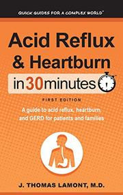 ACID REFLUX & HEARTBURN IN 30 MINUTES by J. Thomas  Lamont