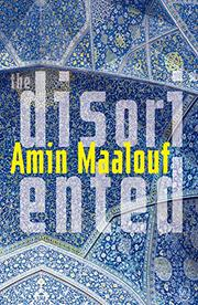 THE DISORIENTED by Amin Maalouf