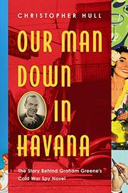 OUR MAN DOWN IN HAVANA by Christopher Hull