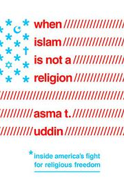 WHEN ISLAM IS NOT A RELIGION by Asma T. Uddin