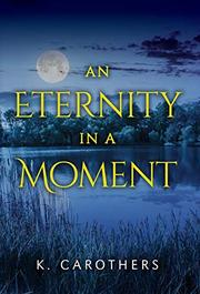 AN ETERNITY IN A MOMENT by K. Carothers