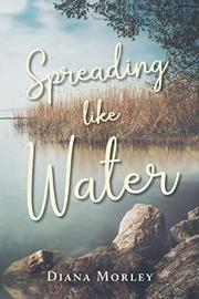 SPREADING LIKE WATER by Diana  Morley