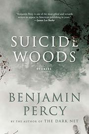 SUICIDE WOODS by Benjamin Percy