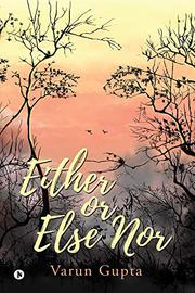 EITHER OR ELSE NOR by Varun Gupta