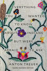 EVERYTHING YOU WANTED TO KNOW ABOUT INDIANS BUT WERE AFRAID TO ASK (YOUNG READERS EDITION) by Anton Treuer