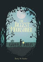 THE BIGGEST MOONSHINER by Betty M. Rafter