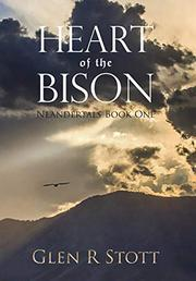 HEART OF THE BISON by Glen R. Stott
