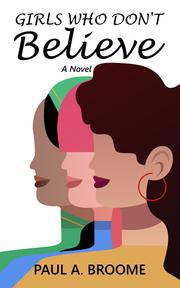 GIRLS WHO DON'T BELIEVE by Paul A, Broome