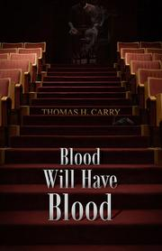BLOOD WILL HAVE BLOOD by Thomas H.  Carry