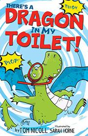 THERE'S A DRAGON IN MY TOILET by Tom Nicoll