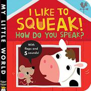 I LIKE TO SQUEAK! HOW DO YOU SPEAK? by Jonathan Litton