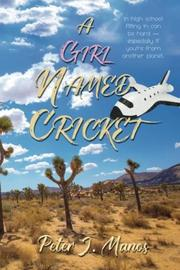 A GIRL NAMED CRICKET by Peter J. Manos