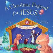 A CHRISTMAS PAGEANT FOR JESUS by Susan Jones