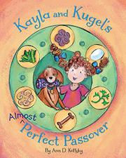 KAYLA AND KUGEL'S ALMOST-PERFECT PASSOVER by Ann D. Koffsky