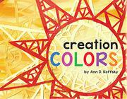 CREATION COLORS by Ann D. Koffsky