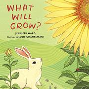 WHAT WILL GROW? by Jennifer Ward