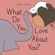 WHAT DO YOU LOVE ABOUT YOU? by Karen Lechelt