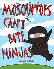 MOSQUITOES CAN'T BITE NINJAS by Jordan P. Novak