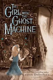 THE GIRL WITH THE GHOST MACHINE by Lauren DeStefano