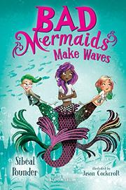 BAD MERMAIDS MAKE WAVES by Sibéal Pounder