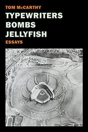 TYPEWRITERS, BOMBS, JELLYFISH by Tom McCarthy