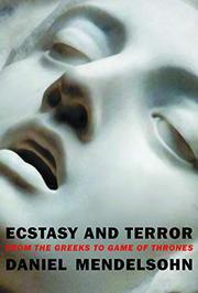 ECSTASY AND TERROR by Daniel Mendelsohn