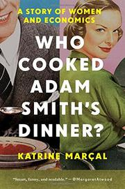 WHO COOKED ADAM SMITH'S DINNER? by Katrine Marçal