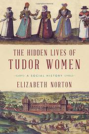 THE HIDDEN LIVES OF TUDOR WOMEN by Elizabeth Norton