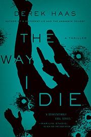 THE WAY I DIE by Derek Haas