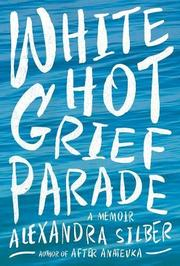 WHITE HOT GRIEF PARADE by Alexandra Silber