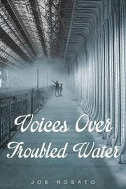 Voices Over Troubled Water by Joe Rosato