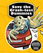 SAVE THE CRASH-TEST DUMMIES by Jennifer Swanson