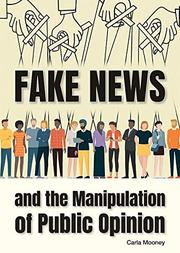FAKE NEWS AND THE MANIPULATION OF PUBLIC OPINION by Carla Mooney