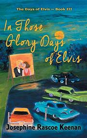 IN THOSE GLORY DAYS OF ELVIS by Josephine Rascoe Keenan