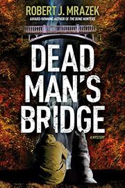 DEAD MAN'S BRIDGE by Robert J. Mrazek