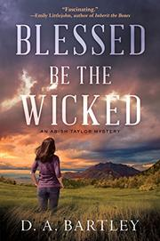 BLESSED BE THE WICKED by D.A. Bartley