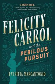 FELICITY CARROL AND THE PERILOUS PURSUIT by Patricia Marcantonio