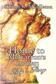 HOME TO MCCARRON'S CORNER by Sharon K.  Middleton
