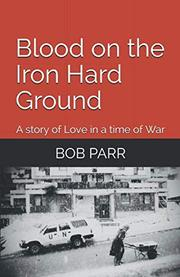 BLOOD ON THE IRON HARD GROUND  by Bob Parr